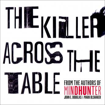 Download Killer Across the Table: From the authors of Mindhunter by John E. Douglas, Mark Olshaker