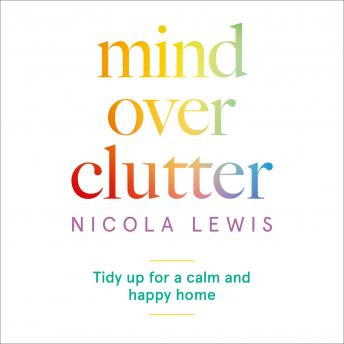 Mind Over Clutter: Tidy Up for a Calm and Happy Home