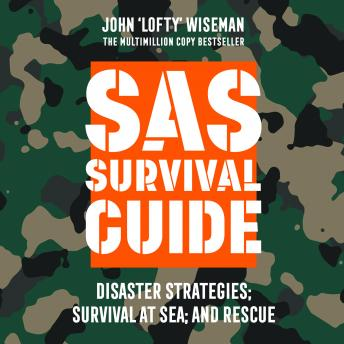 SAS Survival Guide - Disaster Strategies; Survival at Sea; and Rescue: The Ultimate Guide to Surviving Anywhere
