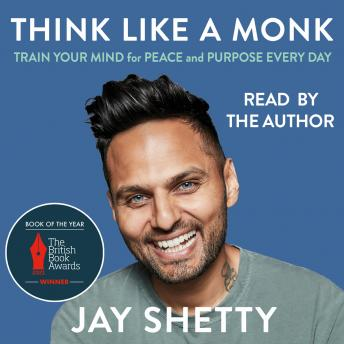 Download Think Like a Monk: The secret of how to harness the power of positivity and be happy now by Jay Shetty
