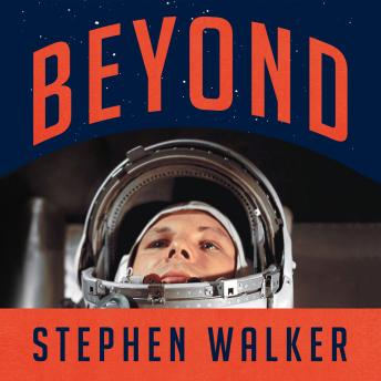 Download Beyond: The Astonishing Story of the First Human to Leave Our Planet and Journey into Space by Stephen Walker