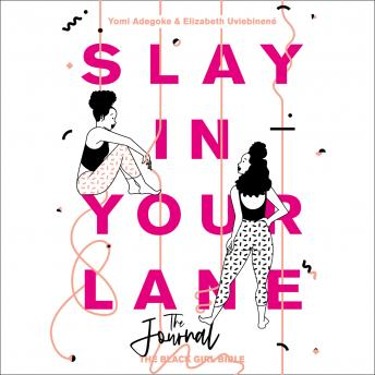 Slay In Your Lane (The Audio Journal): An empowering and practical toolkit to help you find success in every area of your life, Elizabeth Uviebinené, Yomi Adegoke