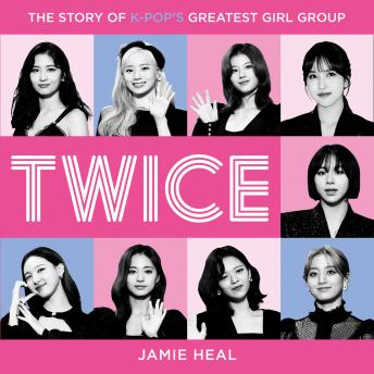 Twice: The Story of K-Pop's Greatest Girl Group
