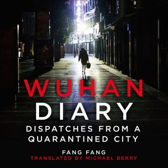 Download Wuhan Diary: Dispatches from a Quarantined City by Fang Fang