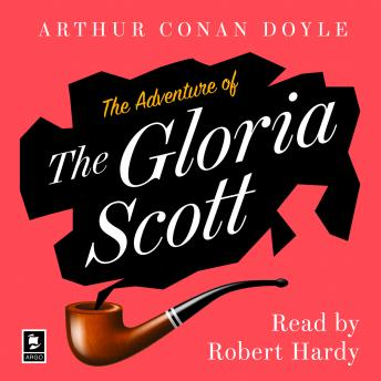 Adventure of the Gloria Scott: A Sherlock Holmes Adventure, Sir Arthur Conan Doyle