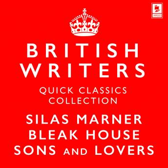 Quick Classics Collection: British Writers: Silas Marner, Sons and Lovers, Bleak House