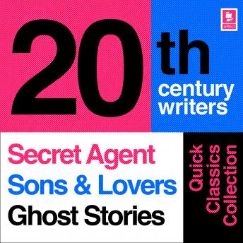 Quick Classics Collection: 20th-Century Writers: The Secret Agent, Sons and Lovers, Ghost Stories