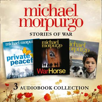 Michael Morpurgo: Stories of War Audio Collection: War Horse, Private Peaceful, Medal for Leroy