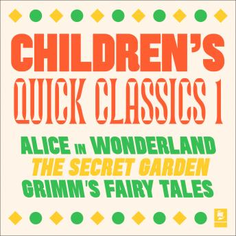 Quick Classics Collection: Children's 1: Alice in Wonderland, The Secret Garden, Grimm's Fairy Tales