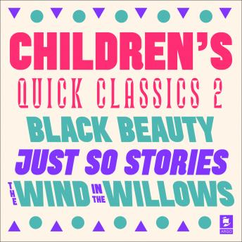 Quick Classics Collection: Children's 2: Black Beauty, Just So Stories, The Wind in the Willows