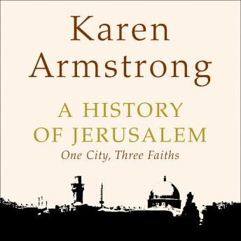 History of Jerusalem: One City, Three Faiths, Karen Armstrong