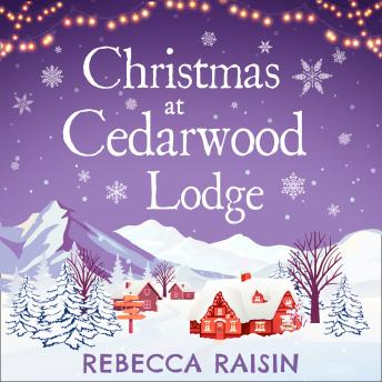 Christmas At Cedarwood Lodge: Celebrations & Confetti at Cedarwood Lodge / Brides & Bouquets at Cedarwood Lodge / Midnight & Mistletoe at Cedarwood Lodge, Audio book by Rebecca Raisin