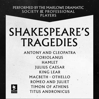 Shakespeare: The Tragedies: Antony and Cleopatra, Coriolanus, Hamlet, Julius Caesar, King Lear, Macb