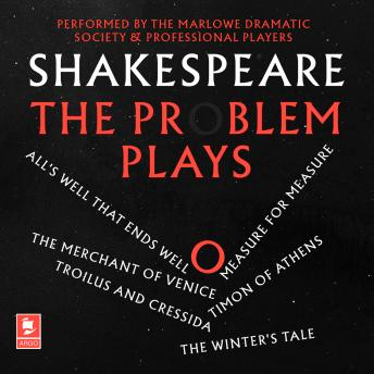 Shakespeare: The Problem Plays: All's Well That Ends Well, Measure For Measure, The Merchant of Veni