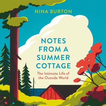 Notes from a Summer Cottage: The Intimate Life of the Outside World