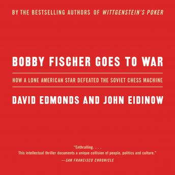 Bobby Fischer Goes to War: How the Soviets Lost the Most Extraordinary Chess Match of All Time, John Eidinow, David Edmonds