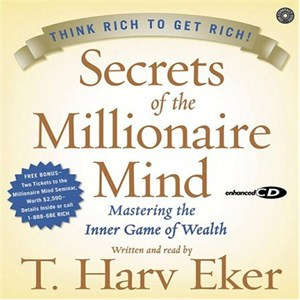 Secrets of the Millionaire Mind: Mastering the Inner Game of Wealth, T. Harv Eker