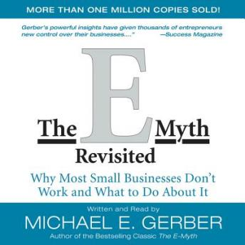 E-Myth Revisited: Why Most Small Businesses Don't Work and, Michael E. Gerber