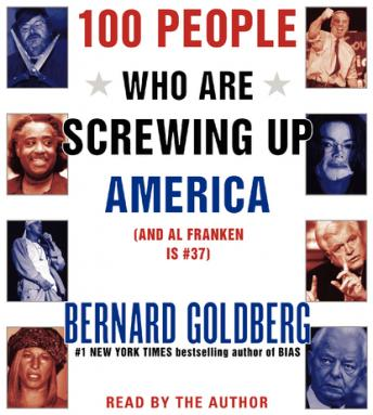 Download 100 People Who Are Screwing Up America: And Al Franken is #37 by Bernard Goldberg