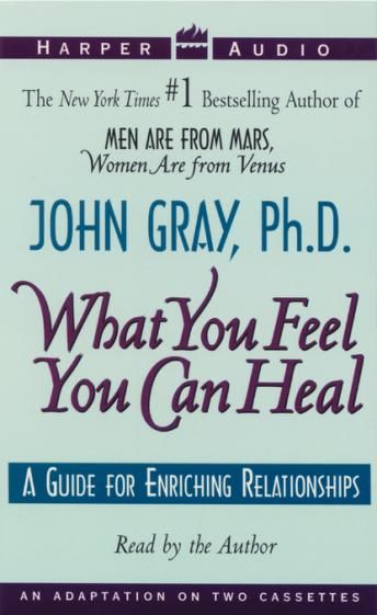 What You Feel You Can Heal, John Gray, Ph.D.