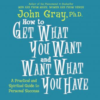 How to Get What You Want and Want What You Have, John Gray, Ph.D.