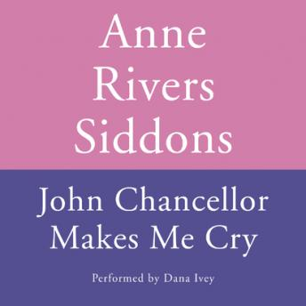 John Chancellor Makes Me Cry, Anne Rivers Siddons