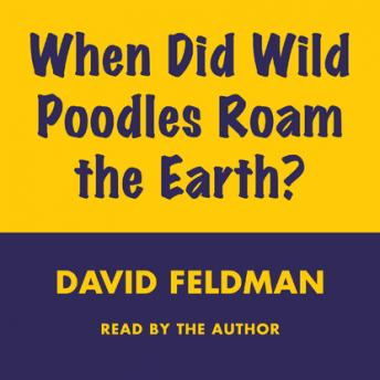 When Did Wild Poodles Roam the Earth, David Feldman