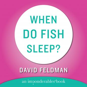 Download When Do Fish Sleep and Other Imponderables by David Feldman