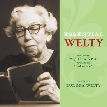 Essential Welty: Powerhouse and Petrified Man