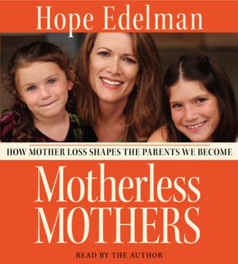 Motherless Mothers: How Mother Loss Shapes the Parents We Be, Hope Edelman