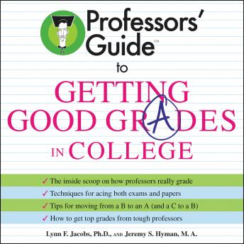 Professors' Guide (TM) to Getting Good Grades in College, Jeremy S. Hyman, Lynn F. Jacobs
