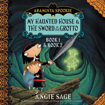 Araminta Spookie Vol. 1: My Haunted House and The Sword in the Grotto, Angie Sage