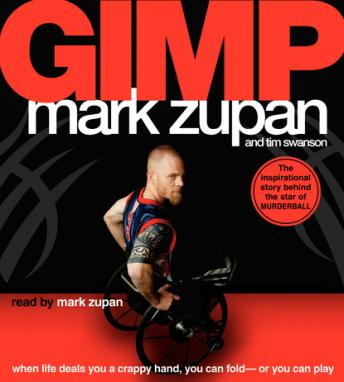 GIMP: When Life Deals You a Crappy Hand, You Can Fold---or You Can Play, Mark A. Zupan