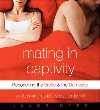 Download Mating in Captivity: In Search of Erotic Intelligence by Esther Perel