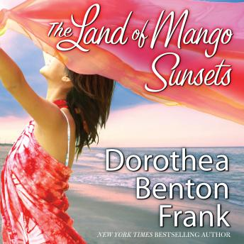 Land of Mango Sunsets, Dorothea Benton Frank