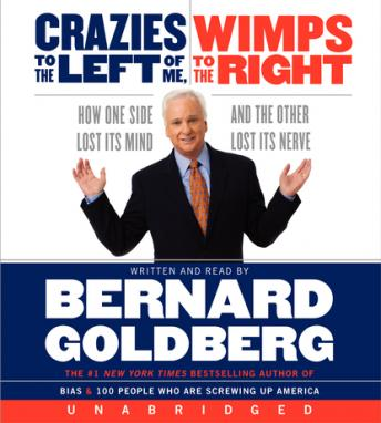 Crazies to the Left of Me Wimps to the Right, Bernard Goldberg
