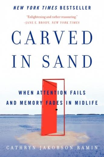 Carved in Sand: When Attention Fails and Memory Fades in Midlife, Cathryn Jakobson Ramin