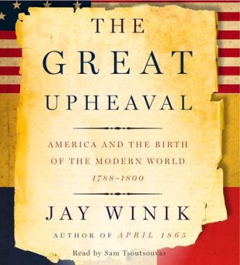 Great Upheaval: America and the Birth of the Modern World, 1788-1800, Jay Winik