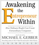 Awakening the Entrepreneur Within, Michael E. Gerber