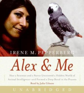 Download Alex & Me: How a Scientist and a Parrot Uncovered a Hidden World of Animal Intelligence--And Formed a Deep Bond in the Proces by Irene M. Pepperberg