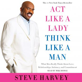 Download Act Like a Lady, Think Like a Man, Expanded Edition: What Men Really Think About Love, Relationships, Intimacy, and Commitment by Steve Harvey