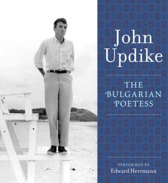Bulgarian Poetess: A Selection from the John Updike Audio Collection, John Updike