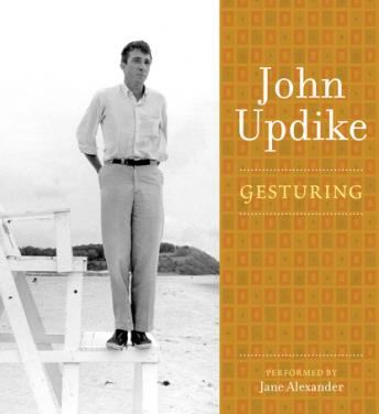 Gesturing: A Selection from the John Updike Audio Collection, John Updike