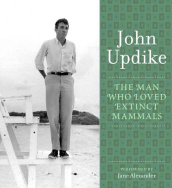 Man Who Loved Extinct Mammals: A Selection from the John Updike Audio Collection, John Updike