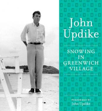 Snowing in Greenwich Village: A Selection from the John Updike Audio Collection, John Updike