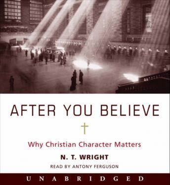 After You Believe: Why Christian Character Matters, N. T. Wright