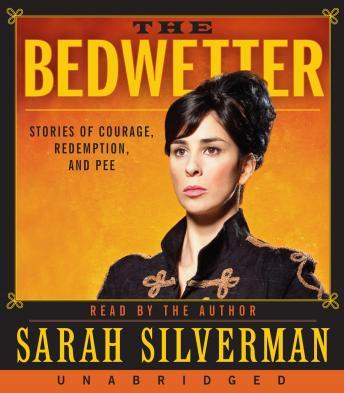 Bedwetter: Stories of Courage, Redemption, and Pee, Sarah Silverman