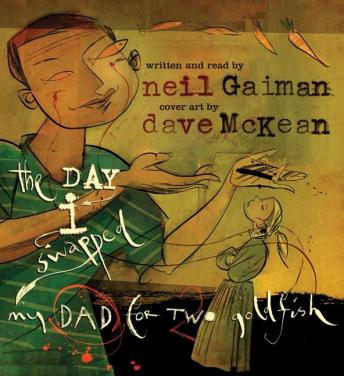 Day I Swapped My Dad for Two Goldfish, Neil Gaiman