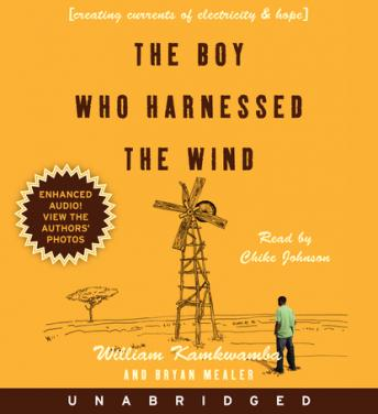 Boy Who Harnessed the Wind: Creating Currents of Electricity and Hope, Bryan Mealer, William Kamkwamba