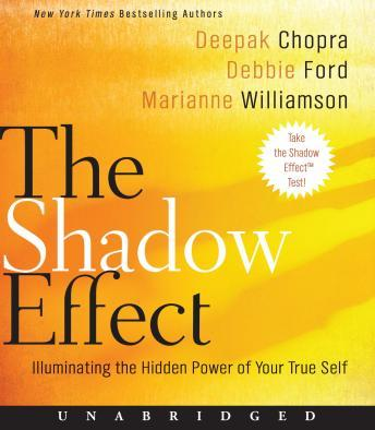 Shadow Effect: Illuminating the Hidden Power of Your True Self, Deepak Chopra, Debbie Ford, Marianne Williamson